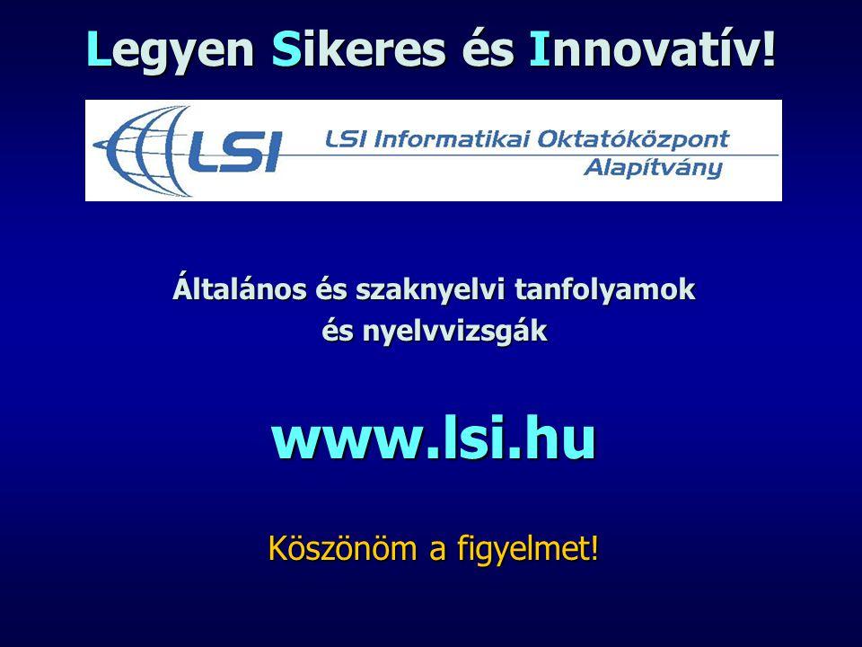 Legyen Sikeres és Innovatív! Általános és szaknyelvi tanfolyamok és nyelvvizsgák www.lsi.hu Köszönöm a figyelmet!