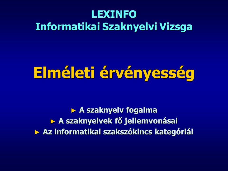 LEXINFO Informatikai Szaknyelvi Vizsga Elméleti érvényesség ► A szaknyelv fogalma ► A szaknyelvek fő jellemvonásai ► Az informatikai szakszókincs kate