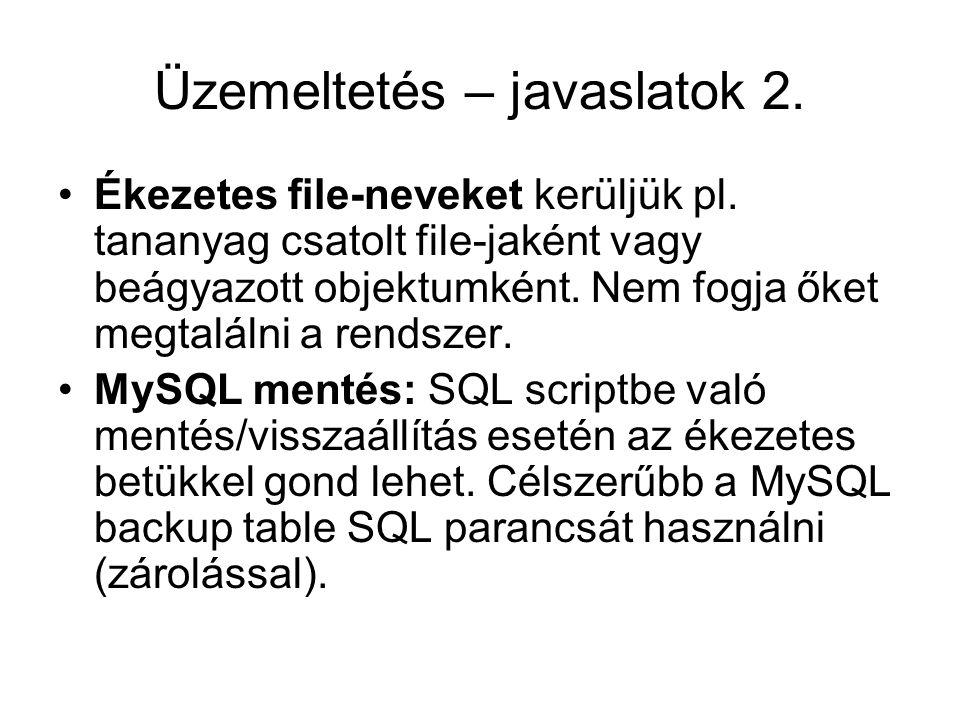 Üzemeltetés – javaslatok 2. Ékezetes file-neveket kerüljük pl. tananyag csatolt file-jaként vagy beágyazott objektumként. Nem fogja őket megtalálni a