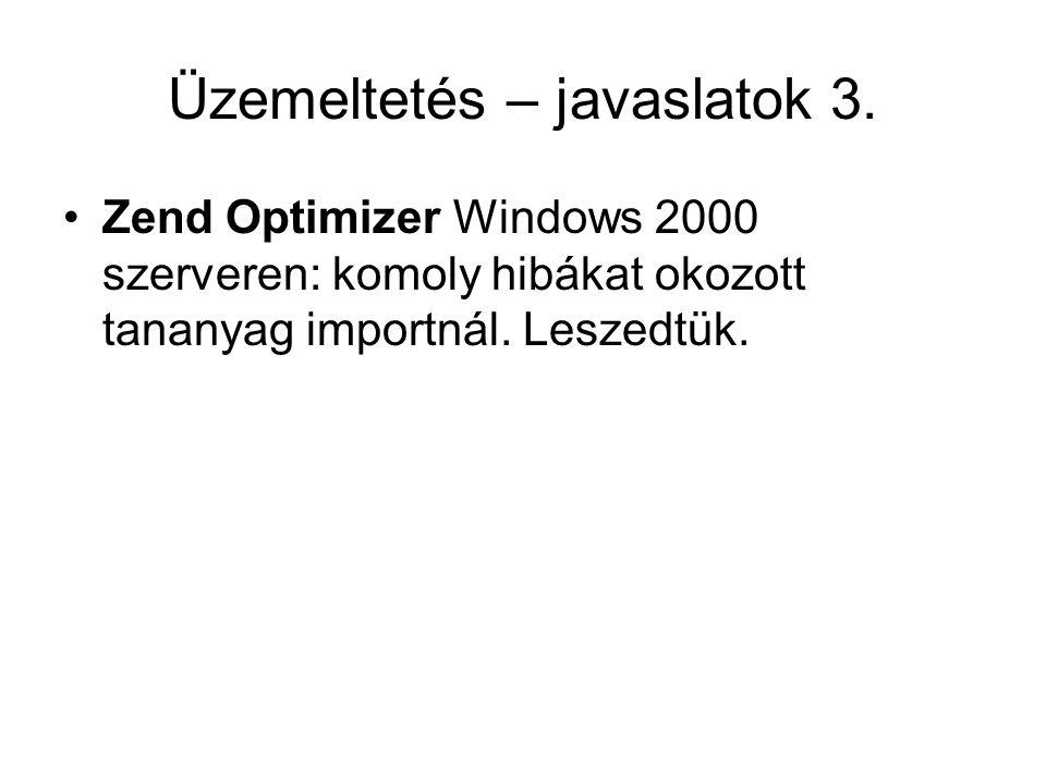 Üzemeltetés – javaslatok 3. Zend Optimizer Windows 2000 szerveren: komoly hibákat okozott tananyag importnál. Leszedtük.