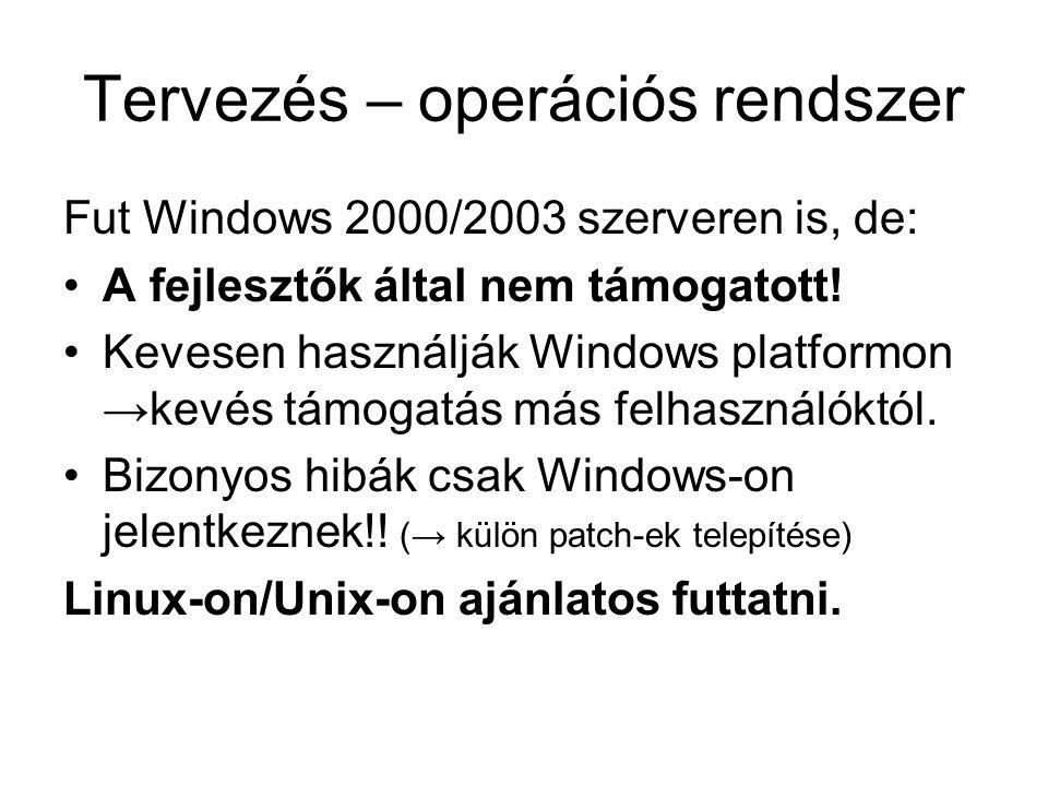 Tervezés – operációs rendszer Fut Windows 2000/2003 szerveren is, de: A fejlesztők által nem támogatott! Kevesen használják Windows platformon →kevés