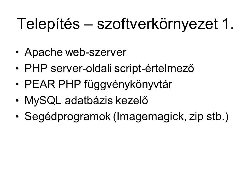Telepítés – szoftverkörnyezet 1. Apache web-szerver PHP server-oldali script-értelmező PEAR PHP függvénykönyvtár MySQL adatbázis kezelő Segédprogramok