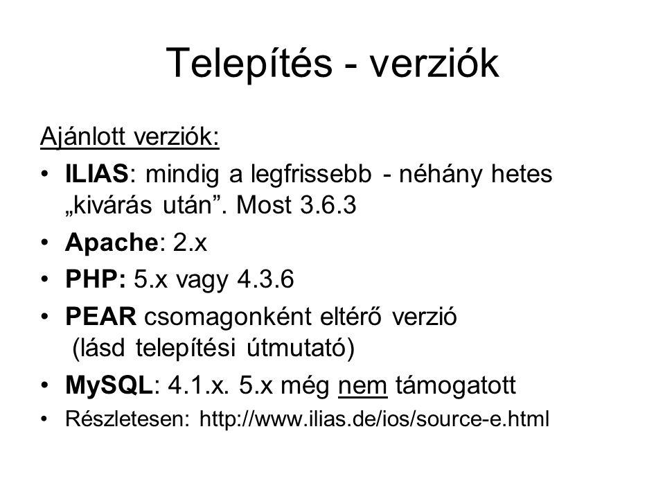 """Telepítés - verziók Ajánlott verziók: ILIAS: mindig a legfrissebb - néhány hetes """"kivárás után"""". Most 3.6.3 Apache: 2.x PHP: 5.x vagy 4.3.6 PEAR csoma"""