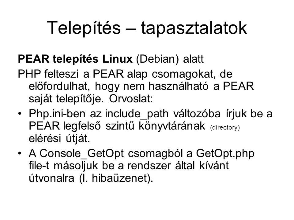 Telepítés – tapasztalatok PEAR telepítés Linux (Debian) alatt PHP felteszi a PEAR alap csomagokat, de előfordulhat, hogy nem használható a PEAR saját