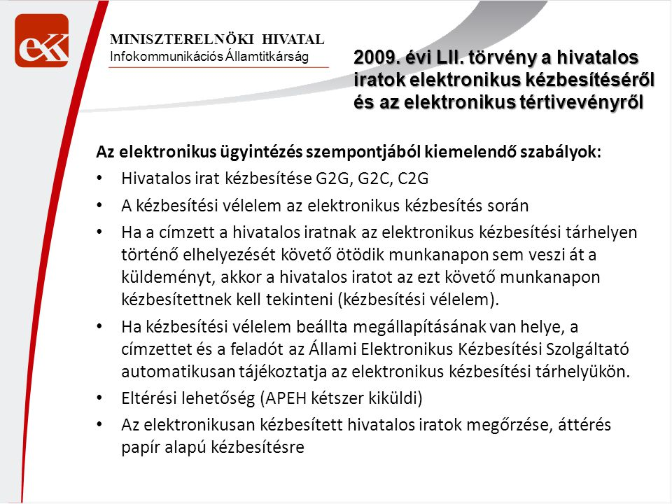 Infokommunikációs Államtitkárság MINISZTERELNÖKI HIVATAL 2009. évi LII. törvény a hivatalos iratok elektronikus kézbesítéséről és az elektronikus tért