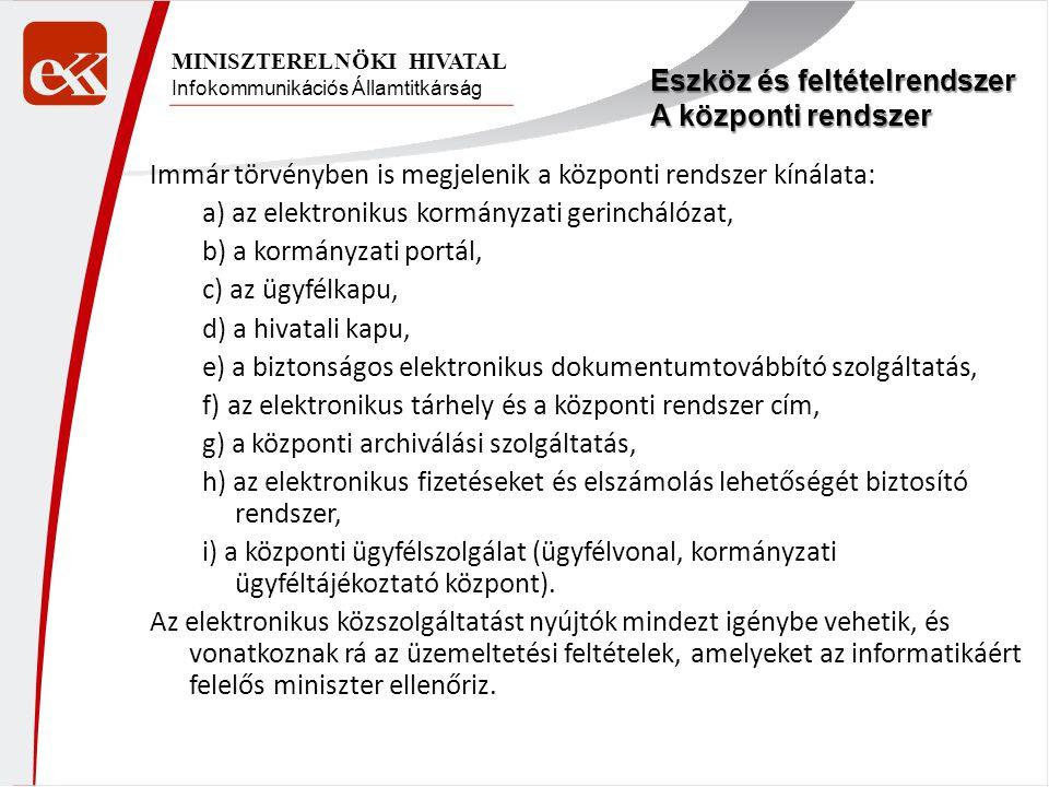 Infokommunikációs Államtitkárság MINISZTERELNÖKI HIVATAL Immár törvényben is megjelenik a központi rendszer kínálata: a) az elektronikus kormányzati g