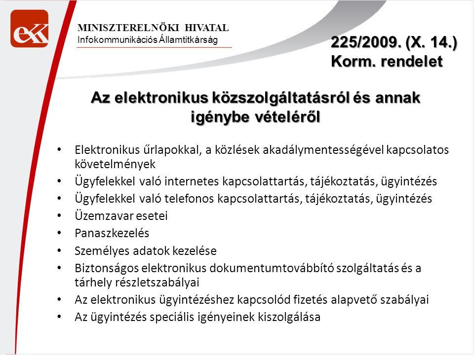Infokommunikációs Államtitkárság MINISZTERELNÖKI HIVATAL 225/2009. (X. 14.) Korm. rendelet Elektronikus űrlapokkal, a közlések akadálymentességével ka