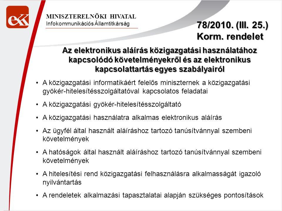 Infokommunikációs Államtitkárság MINISZTERELNÖKI HIVATAL 78/2010. (III. 25.) Korm. rendelet Az elektronikus aláírás közigazgatási használatához kapcso