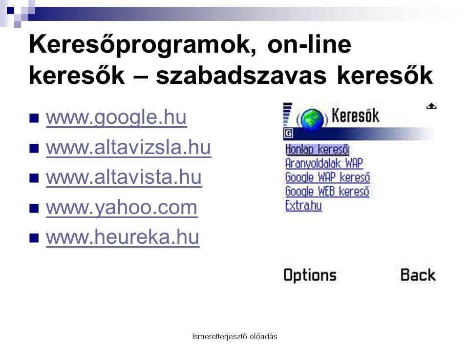 Ismeretterjesztő előadás Keresőprogramok, on-line keresők – szabadszavas keresők www.google.hu www.altavizsla.hu www.altavista.hu www.yahoo.com www.he