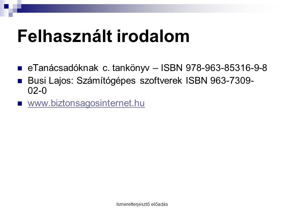 Felhasznált irodalom eTanácsadóknak c. tankönyv – ISBN 978-963-85316-9-8 Busi Lajos: Számítógépes szoftverek ISBN 963-7309- 02-0 www.biztonsagosintern