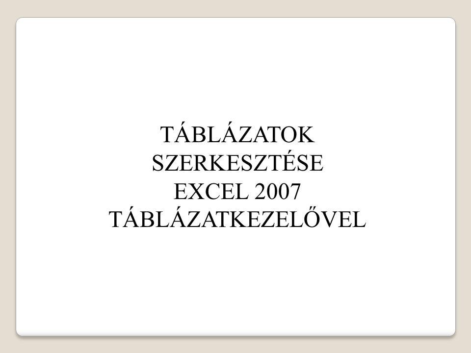 TÁBLÁZATOK SZERKESZTÉSE EXCEL 2007 TÁBLÁZATKEZELŐVEL