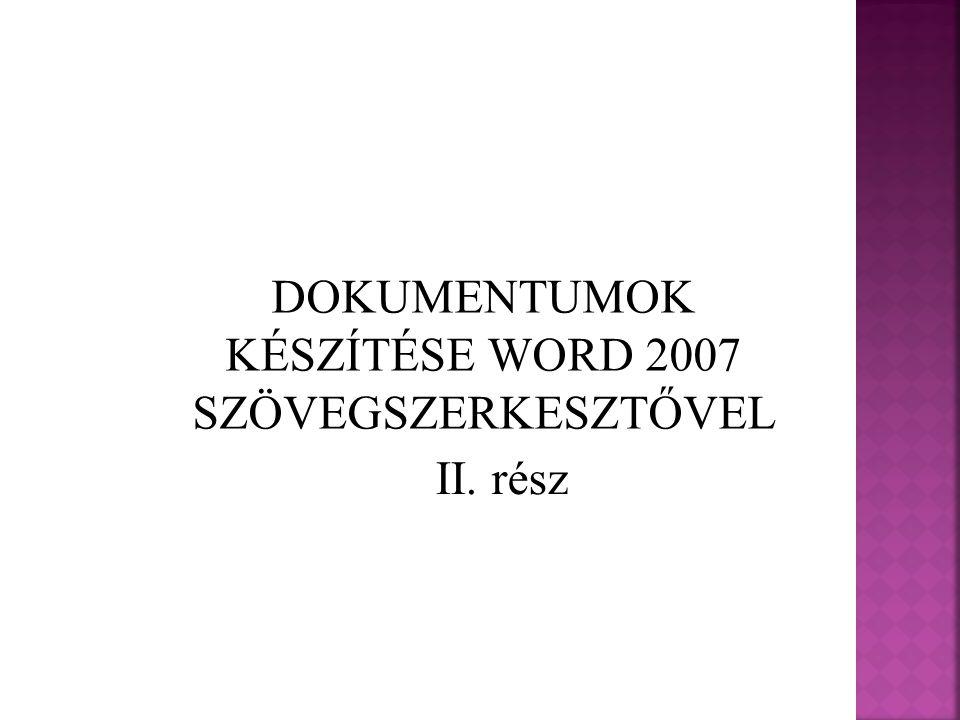 DOKUMENTUMOK KÉSZÍTÉSE WORD 2007 SZÖVEGSZERKESZTŐVEL II. rész