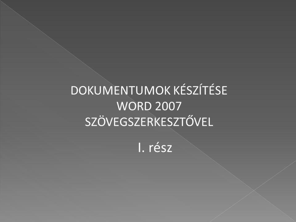 DOKUMENTUMOK KÉSZÍTÉSE WORD 2007 SZÖVEGSZERKESZTŐVEL I. rész