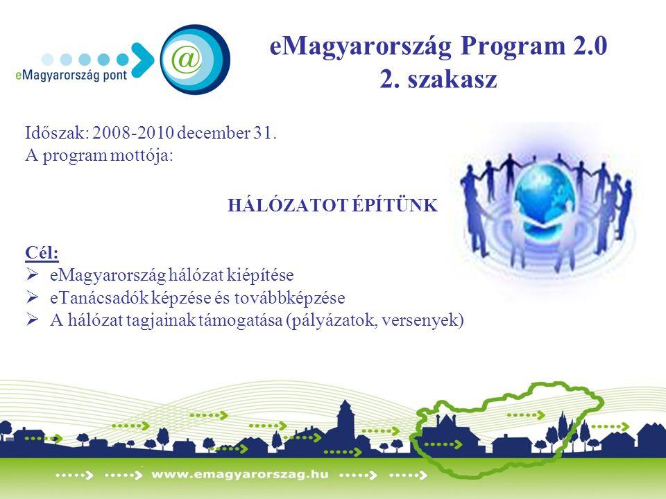eMagyarország Program 2.0 2. szakasz Időszak: 2008-2010 december 31. A program mottója: HÁLÓZATOT ÉPÍTÜNK Cél:  eMagyarország hálózat kiépítése  eTa