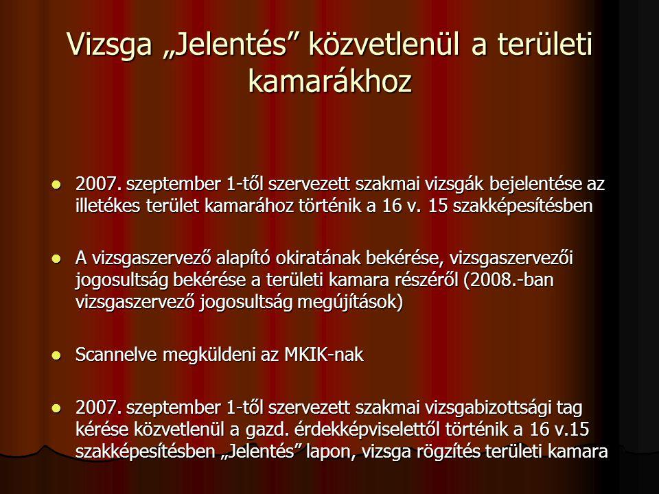 """Vizsga """"Jelentés"""" közvetlenül a területi kamarákhoz 2007. szeptember 1-től szervezett szakmai vizsgák bejelentése az illetékes terület kamarához törté"""