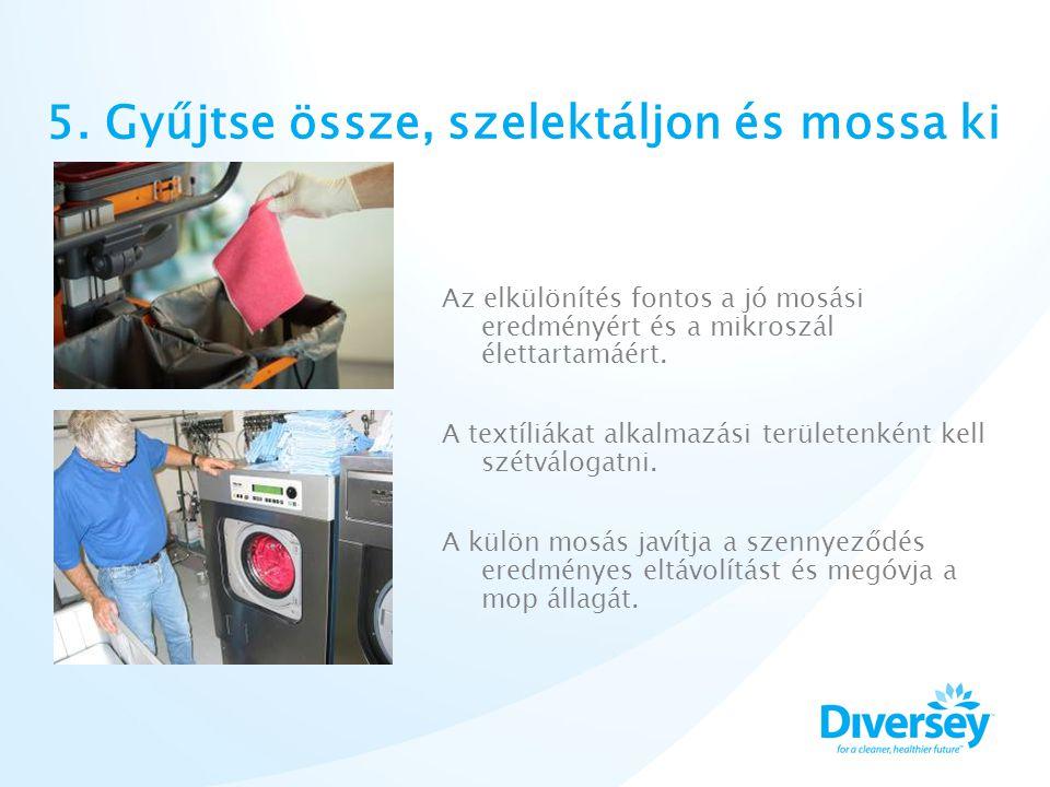 5. Gyűjtse össze, szelektáljon és mossa ki Az elkülönítés fontos a jó mosási eredményért és a mikroszál élettartamáért. A textíliákat alkalmazási terü