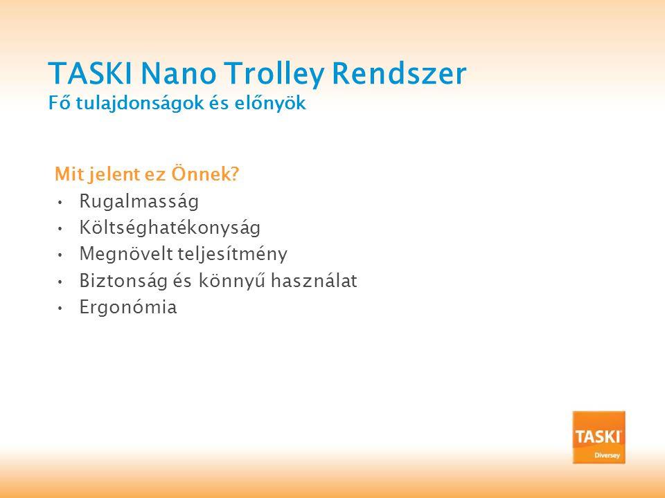 TASKI Nano Trolley Rendszer Fő tulajdonságok és előnyök Mit jelent ez Önnek.