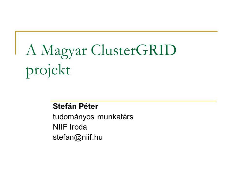 A Magyar ClusterGRID projekt Stefán Péter tudományos munkatárs NIIF Iroda stefan@niif.hu