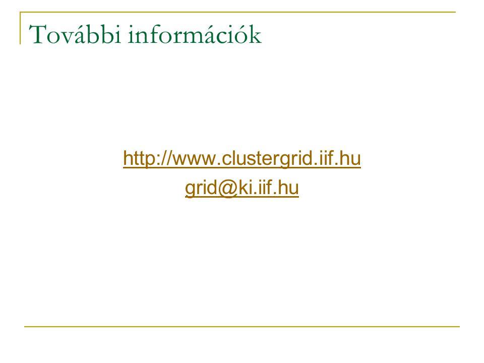 További információk http://www.clustergrid.iif.hu grid@ki.iif.hu