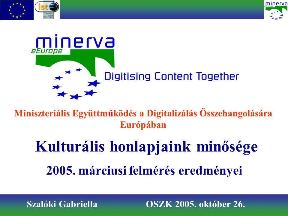 Kulturális honlapjaink minősége 2005. márciusi felmérés eredményei Szalóki Gabriella OSZK 2005. október 26. Miniszteriális Együttműködés a Digitalizál