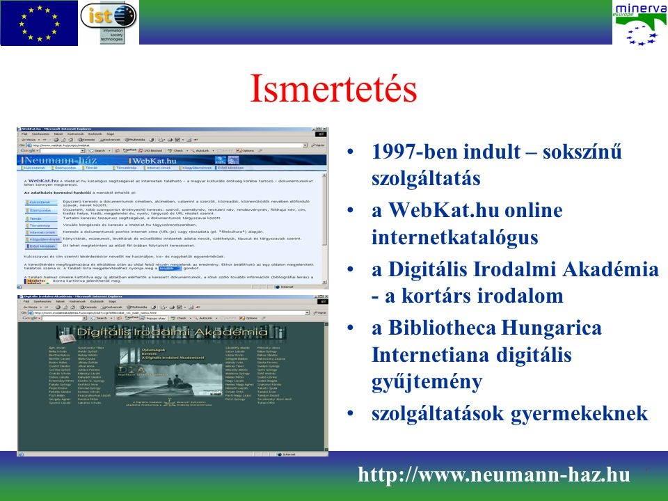 Ismertetés 1997-ben indult – sokszínű szolgáltatás a WebKat.hu online internetkatalógus a Digitális Irodalmi Akadémia - a kortárs irodalom a Bibliothe