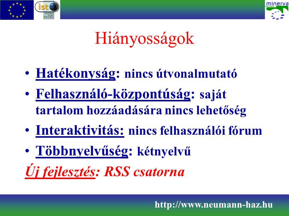 Hiányosságok Hatékonyság: nincs útvonalmutató Felhasználó-központúság: saját tartalom hozzáadására nincs lehetőség Interaktivitás: nincs felhasználói fórum Többnyelvűség: kétnyelvű Új fejlesztés: RSS csatorna http://www.neumann-haz.hu