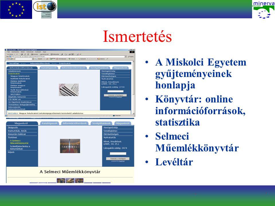 Ismertetés A Miskolci Egyetem gyűjteményeinek honlapja Könyvtár: online információforrások, statisztika Selmeci Műemlékkönyvtár Levéltár