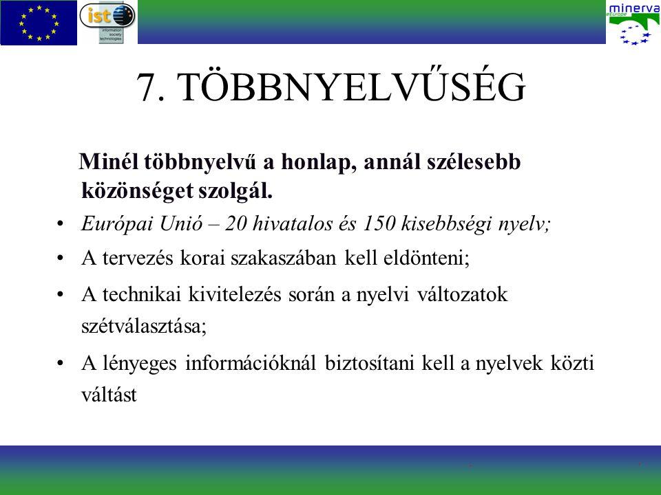 7. TÖBBNYELVŰSÉG Minél többnyelv ű a honlap, annál szélesebb közönséget szolgál.