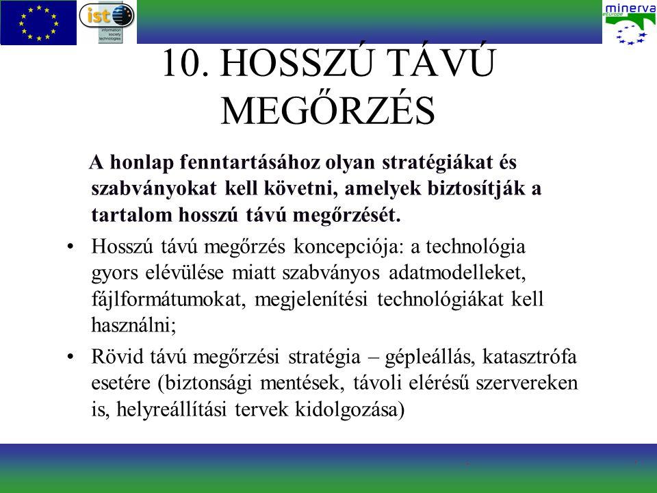 10. HOSSZÚ TÁVÚ MEGŐRZÉS A honlap fenntartásához olyan stratégiákat és szabványokat kell követni, amelyek biztosítják a tartalom hosszú távú megőrzésé