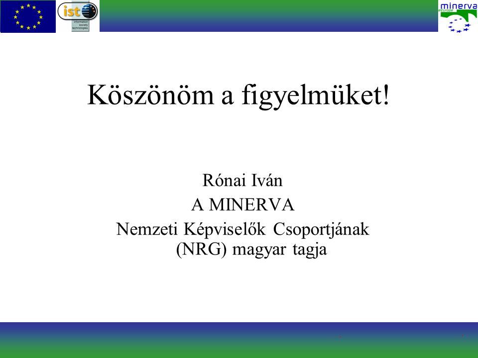 Köszönöm a figyelmüket! Rónai Iván A MINERVA Nemzeti Képviselők Csoportjának (NRG) magyar tagja