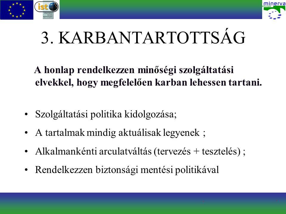 3. KARBANTARTOTTSÁG A honlap rendelkezzen minőségi szolgáltatási elvekkel, hogy megfelelően karban lehessen tartani. Szolgáltatási politika kidolgozás