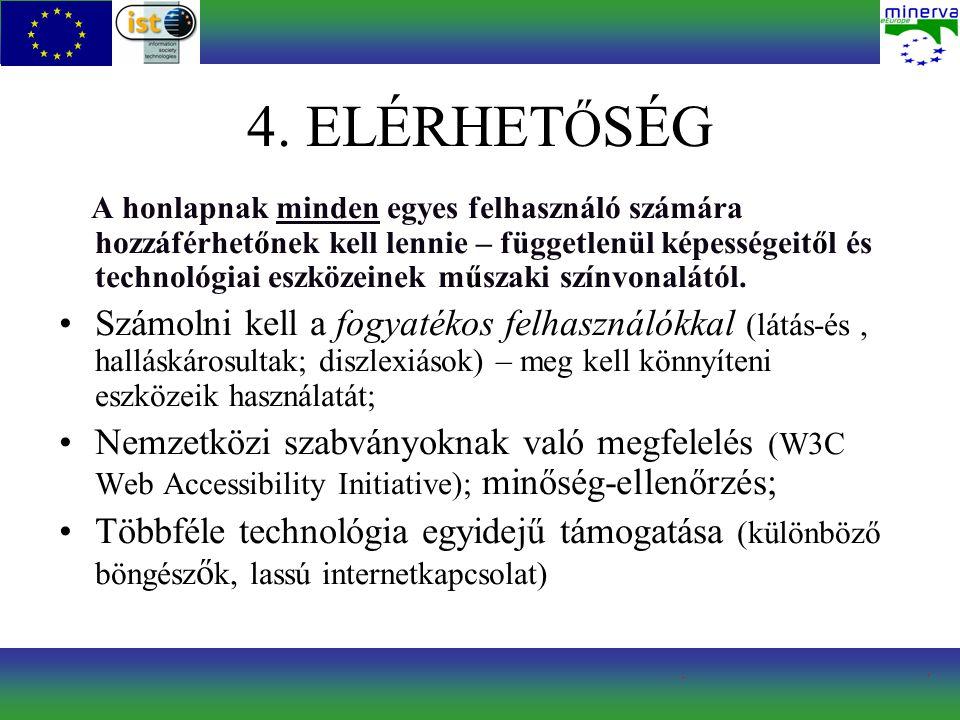4. ELÉRHET Ő SÉG A honlapnak minden egyes felhasználó számára hozzáférhetőnek kell lennie – függetlenül képességeitől és technológiai eszközeinek műsz