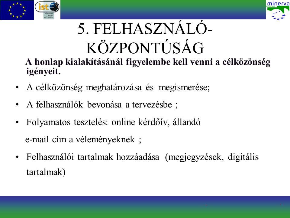 5. FELHASZNÁLÓ- KÖZPONTÚSÁG A honlap kialakításánál figyelembe kell venni a célközönség igényeit.