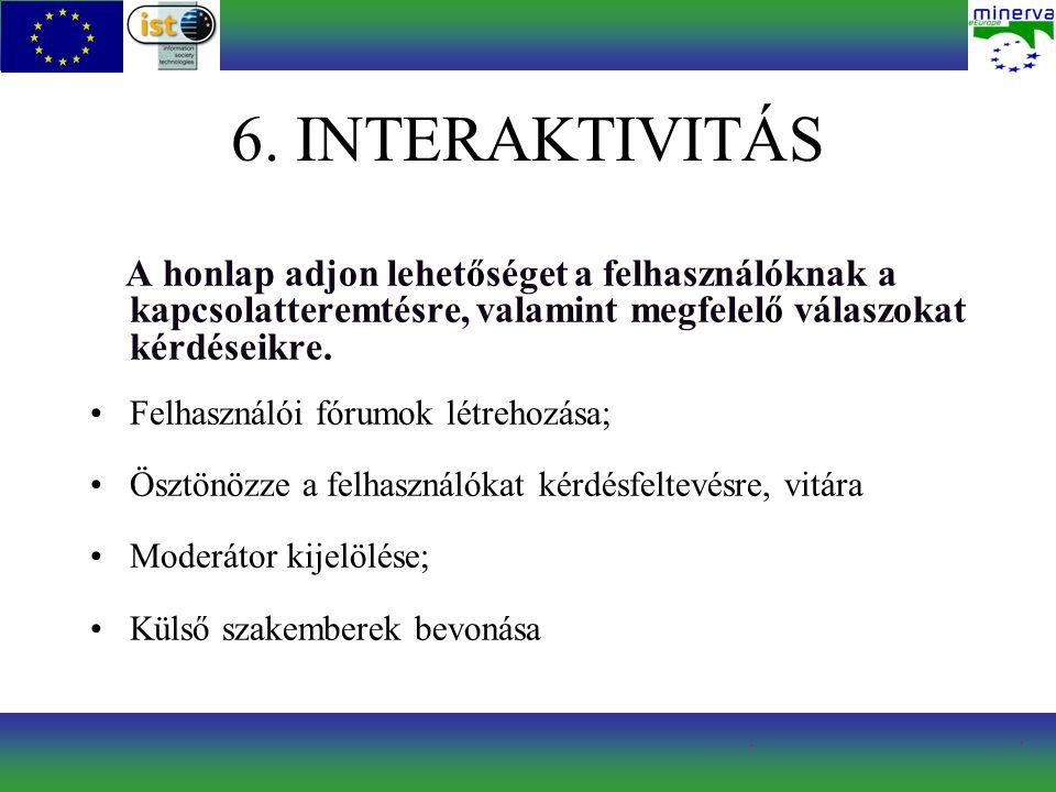 6. INTERAKTIVITÁS A honlap adjon lehetőséget a felhasználóknak a kapcsolatteremtésre, valamint megfelelő válaszokat kérdéseikre. Felhasználói fórumok