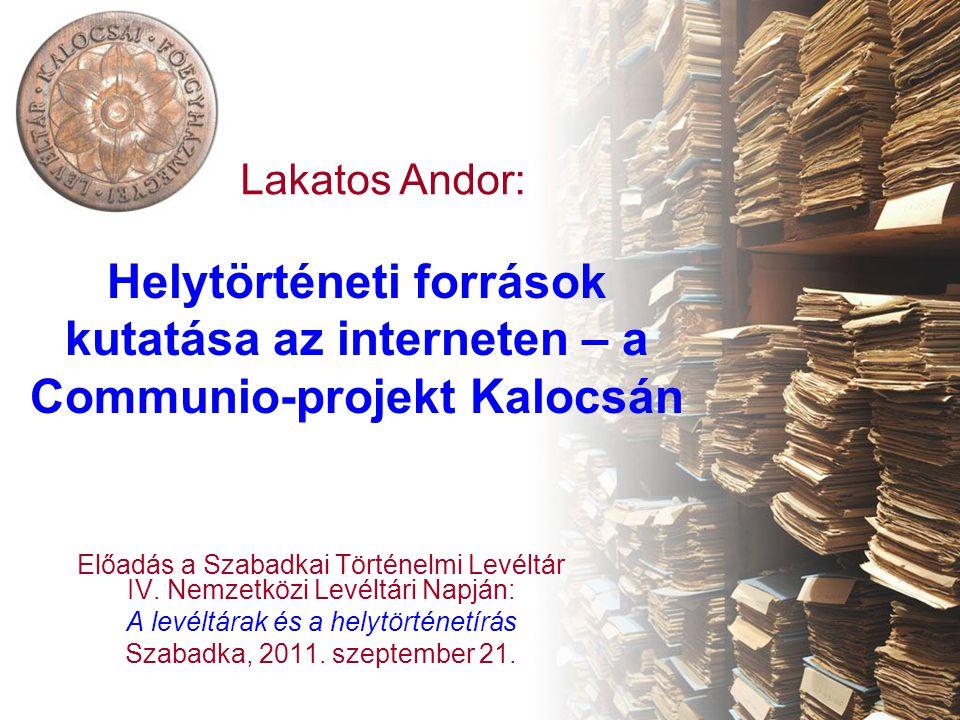 Helytörténeti források kutatása az interneten – a Communio-projekt Kalocsán Előadás a Szabadkai Történelmi Levéltár IV.