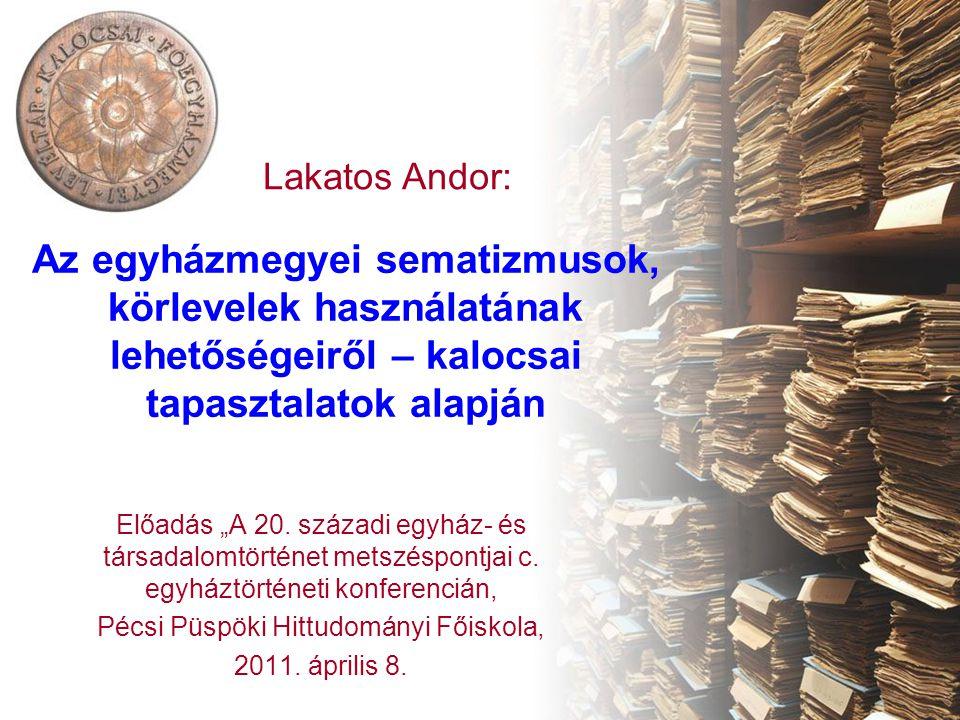 Témavázlat Forrásérték Tömegesség Feldolgozás, technológia Szolgáltatás, kutatások Megközelítésmód: gyakorlatias, levéltáros Tárgy: nyomtatott sematizmusok (1777-től) és körlevelek (1858-tól)
