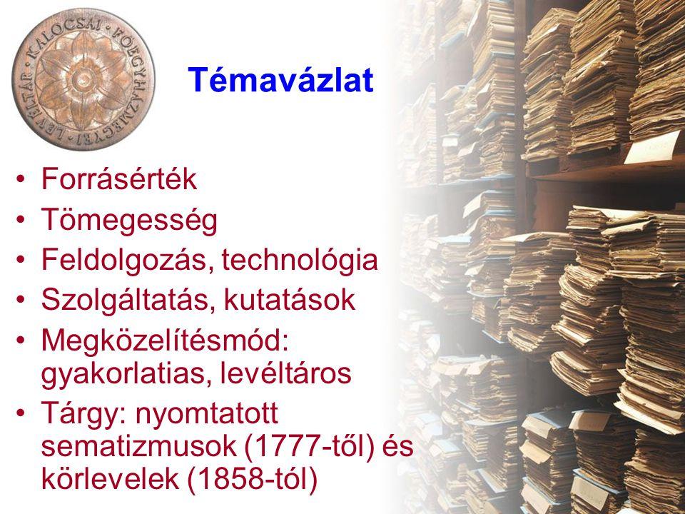 Témavázlat Forrásérték Tömegesség Feldolgozás, technológia Szolgáltatás, kutatások Megközelítésmód: gyakorlatias, levéltáros Tárgy: nyomtatott sematiz