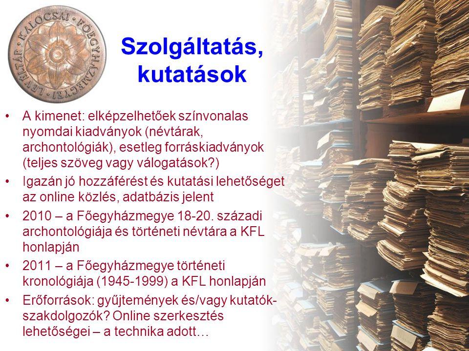 Szolgáltatás, kutatások A kimenet: elképzelhetőek színvonalas nyomdai kiadványok (névtárak, archontológiák), esetleg forráskiadványok (teljes szöveg v