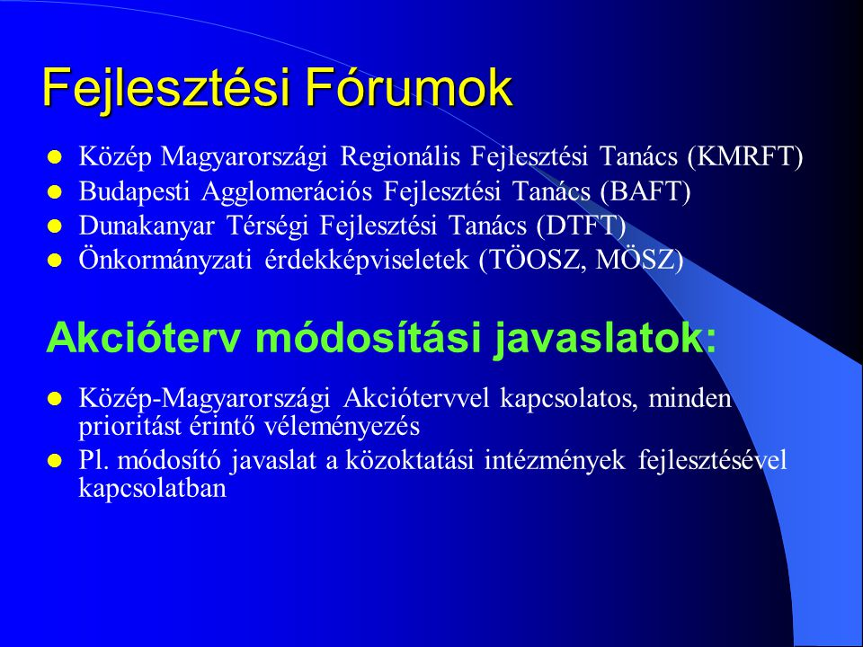 Fejlesztési Fórumok Közép Magyarországi Regionális Fejlesztési Tanács (KMRFT) Budapesti Agglomerációs Fejlesztési Tanács (BAFT) Dunakanyar Térségi Fej