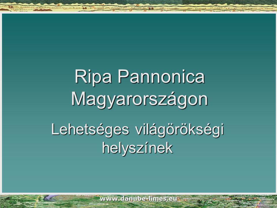 www.danube-limes.eu Ripa Pannonica Magyarországon Lehetséges világörökségi helyszínek