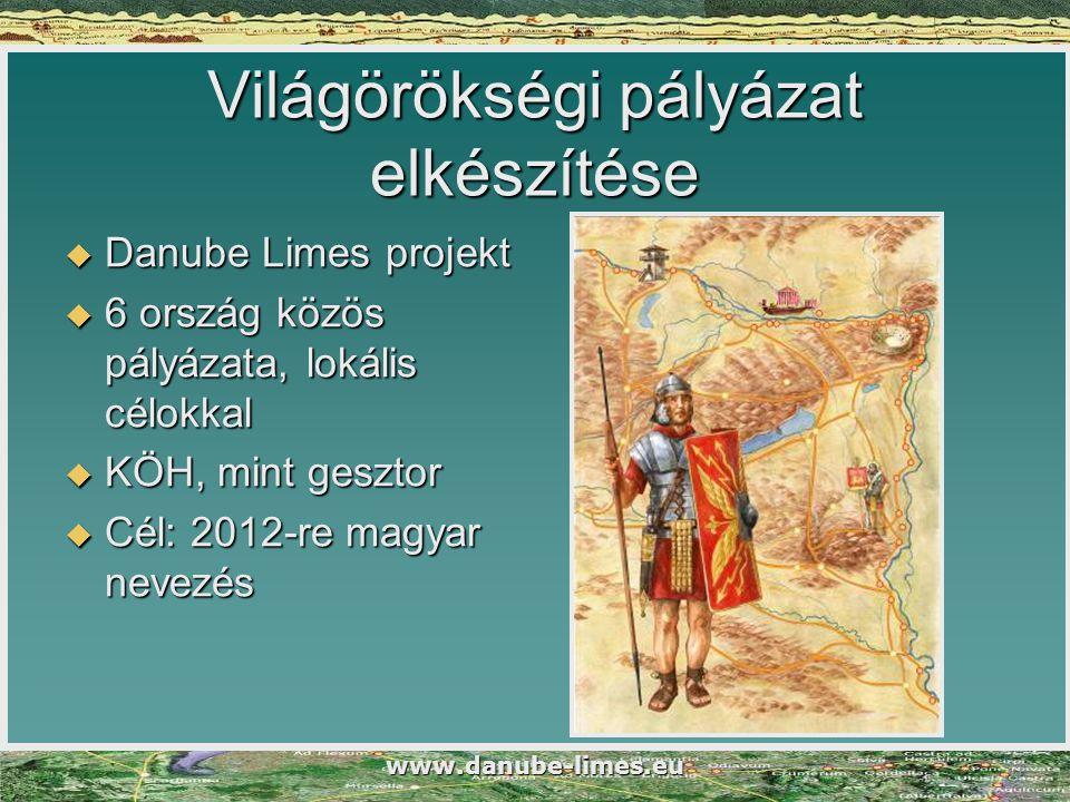 www.danube-limes.eu Világörökségi pályázat elkészítése  Danube Limes projekt  6 ország közös pályázata, lokális célokkal  KÖH, mint gesztor  Cél: