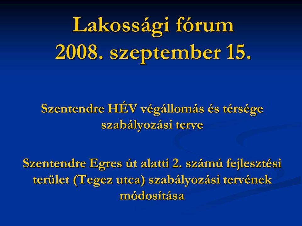 Lakossági fórum 2008. szeptember 15. Szentendre HÉV végállomás és térsége szabályozási terve Szentendre Egres út alatti 2. számú fejlesztési terület (