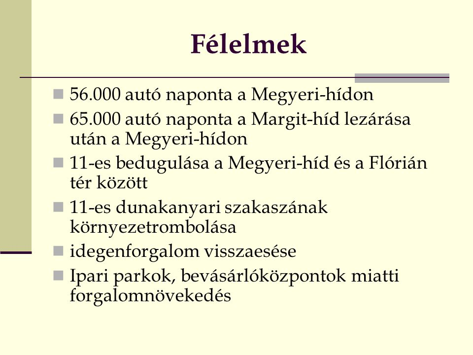 Félelmek 56.000 autó naponta a Megyeri-hídon 65.000 autó naponta a Margit-híd lezárása után a Megyeri-hídon 11-es bedugulása a Megyeri-híd és a Flóriá