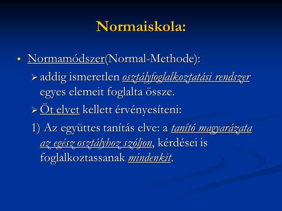 Normaiskola:  Normamódszer(Normal-Methode):  addig ismeretlen osztályfoglalkoztatási rendszer egyes elemeit foglalta össze.