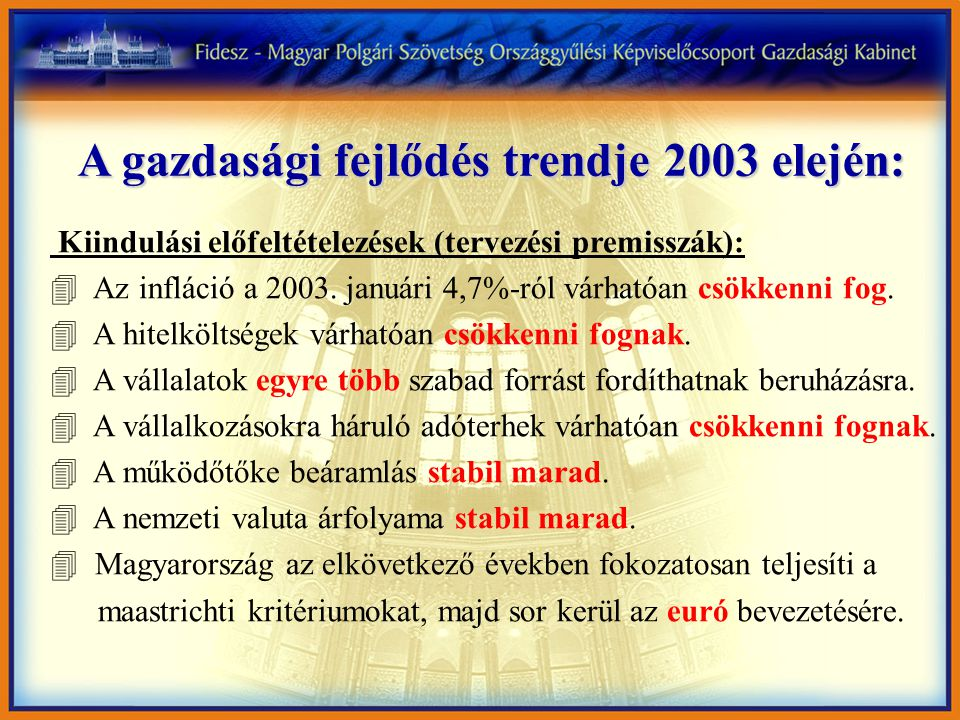 A gazdasági fejlődés trendje 2003 elején: Kiindulási előfeltételezések (tervezési premisszák): 4 Az infláció a 2003. januári 4,7%-ról várhatóan csökke