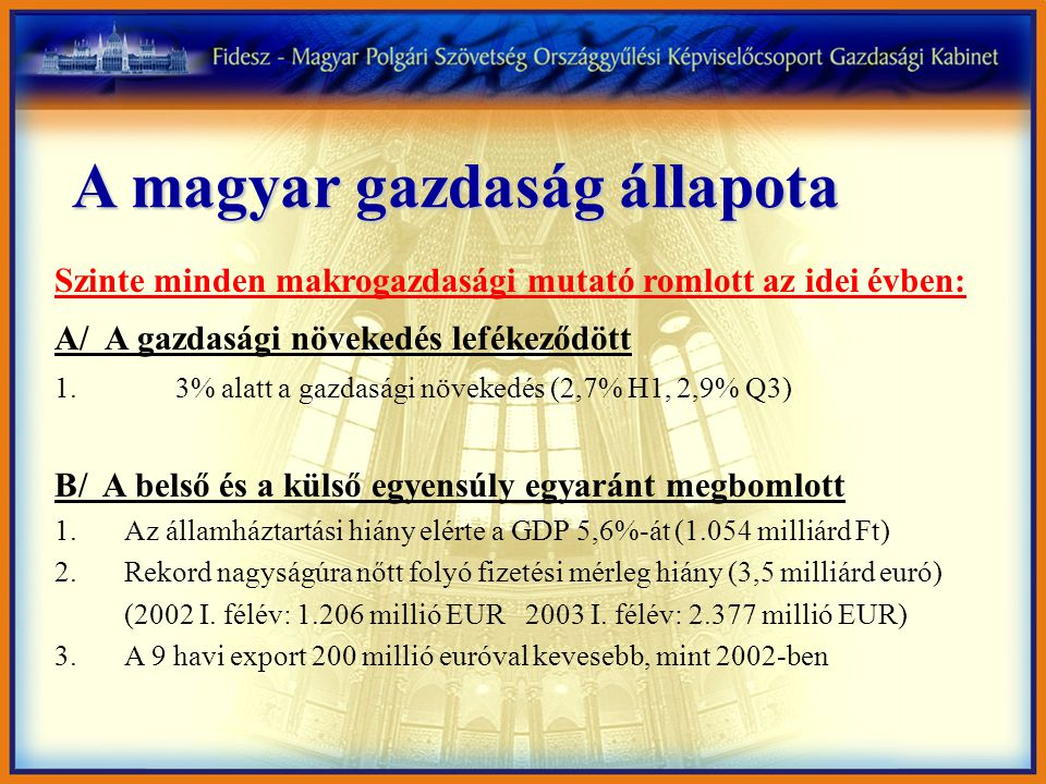 A magyar gazdaság állapota Szinte minden makrogazdasági mutató romlott az idei évben: A/ A gazdasági növekedés lefékeződött 1. 3% alatt a gazdasági nö