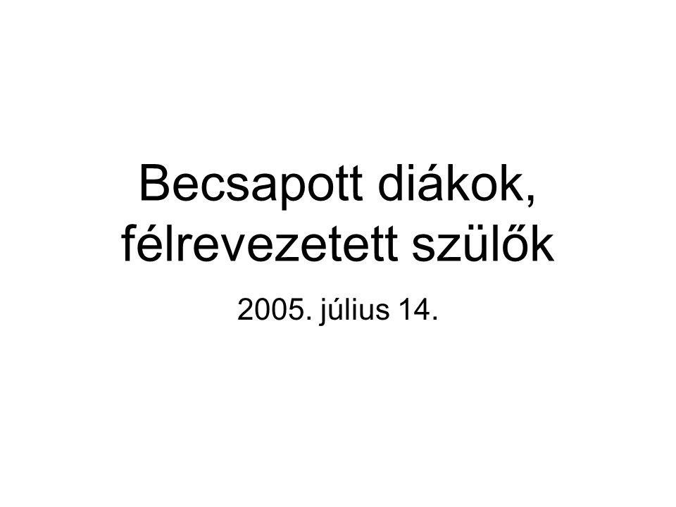 Becsapott diákok, félrevezetett szülők 2005. július 14.