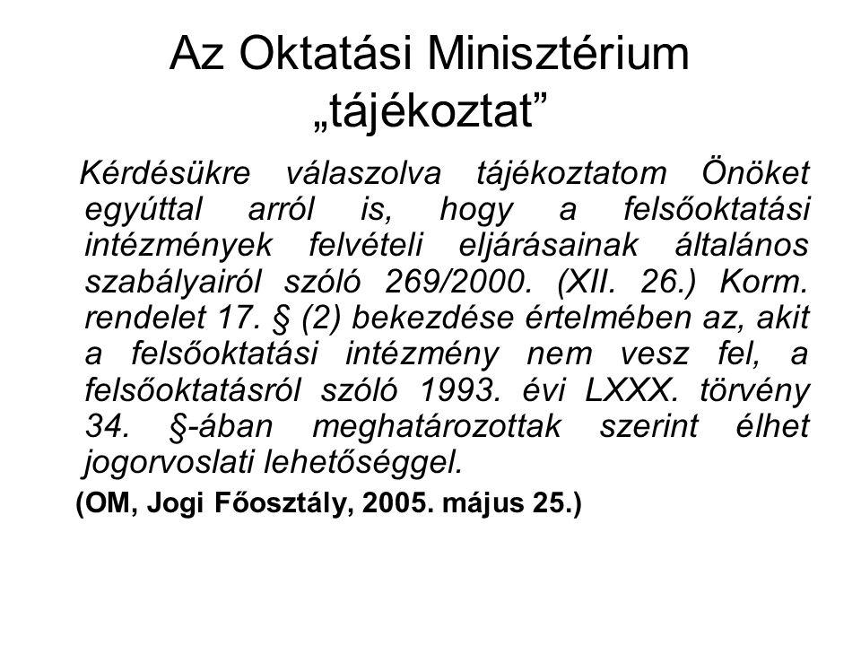 """Az Oktatási Minisztérium """"tájékoztat Kérdésükre válaszolva tájékoztatom Önöket egyúttal arról is, hogy a felsőoktatási intézmények felvételi eljárásainak általános szabályairól szóló 269/2000."""