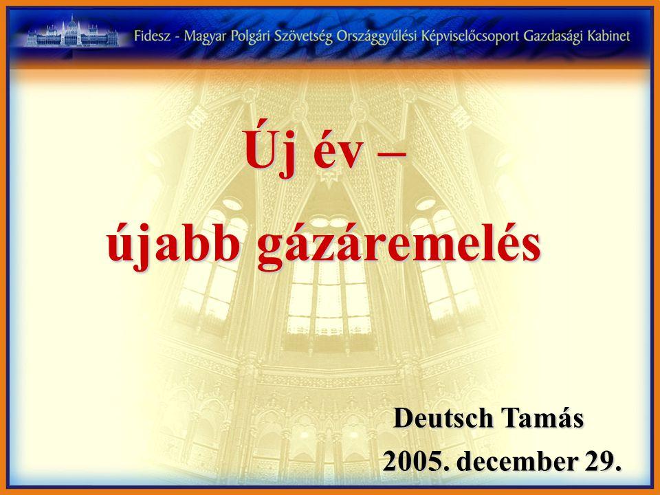 Új év – újabb gázáremelés Deutsch Tamás 2005. december 29. 2005. december 29.