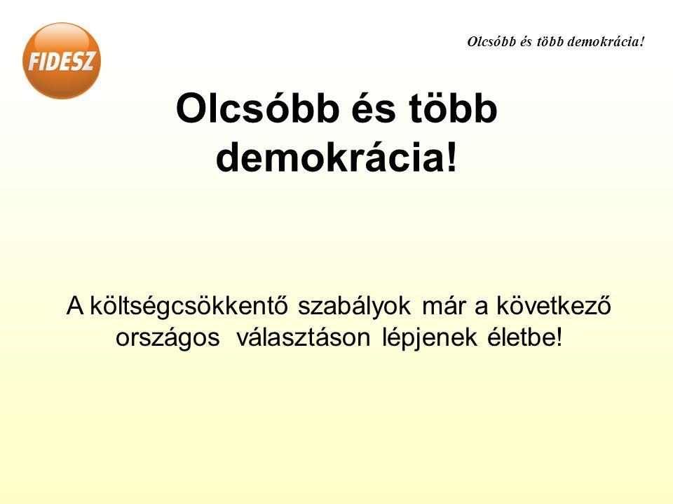 Olcsóbb és több demokrácia.